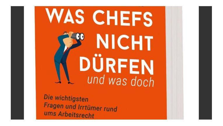 """In """"Was Chefs nicht dürfen und was doch"""" (Ullstein) schreiben der Jurist Ulf Weigelt und die Autorin Sabine Hockling über Fragen und Irrtümer rund ums Arbeitsrecht."""