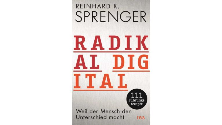 Reinhard K. Sprenger: Radikal digital. Weil der Mensch den Unterschied macht - 111 Führungsrezepte, DVA, 272 Seiten, 25 Euro.